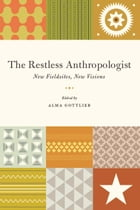 The Restless Anthropologist: New Fieldsites, New Visions by Alma Gottlieb