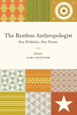 Book The Restless Anthropologist: New Fieldsites, New Visions by Alma Gottlieb