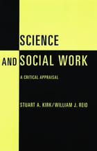 Science and Social Work: A Critical Appraisal by Stuart Kirk
