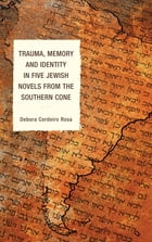 Trauma, Memory and Identity in Five Jewish Novels from the Southern Cone by Debora Cordeiro Rosa