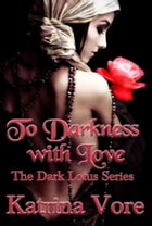 To Darkness With Love by Katrina Vore