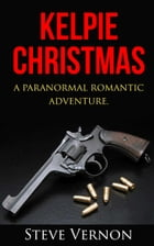 Kelpie Christmas: A Paranormal Romantic Adventure by Steve Vernon