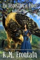 The Disposition of Ashes: Volume One by K.M. Frontain