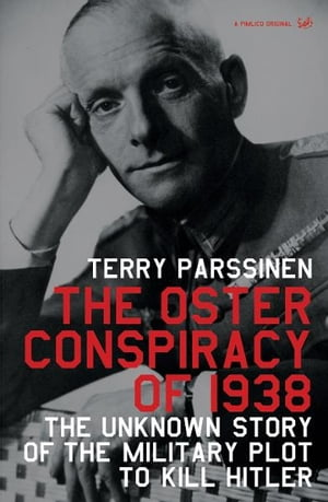 The Oster Conspiracy Of 1938 The Unknown Story of the Military Plot to Kill Hitler