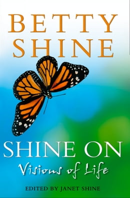 Book Shine On: Visions of Life by Betty Shine