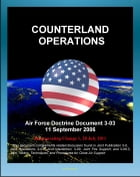 Air Force Doctrine Document 3-03, Counterland Operations - USAF Air Interdiction (AI), Close Air Support (CAS), Battlespace Geometry, Kill Box Operati by Progressive Management