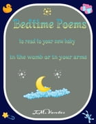 Bedtime Poems: Poems to Read to Your New Baby in the Womb or in Your Arms by JM Vantes