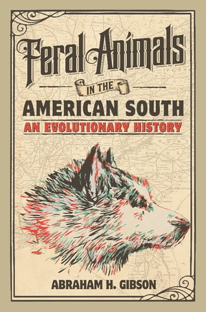 Feral Animals in the American South An Evolutionary History
