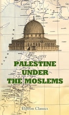 Palestine under the Moslems.: Translated from the Works of the Mediaeval Arab Geographers by Guy Le Strange. by Guy Le Strange