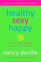 Healthy, Sexy, Happy: A Thrilling Journey to the Ultimate You by Nancy Deville