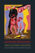 Contested Democracy: Freedom, Race, and Power in American History by Manisha Sinha