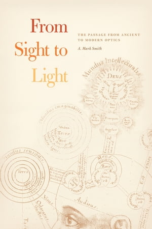 From Sight to Light The Passage from Ancient to Modern Optics