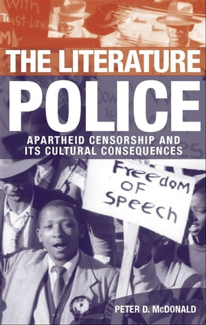 The Literature Police Apartheid Censorship and Its Cultural Consequences