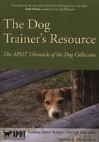 THE DOG TRAINER'S RESOURCE: APDT CHRONICLE OF THE DOG COLLECTION by Mychelle Blake