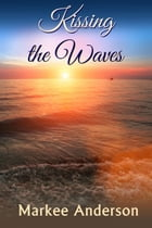 Kissing the Waves by Markee Anderson