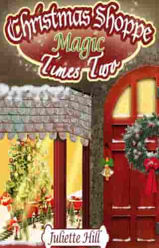 Christmas Shoppe Magic Times Two by Juliette Hill