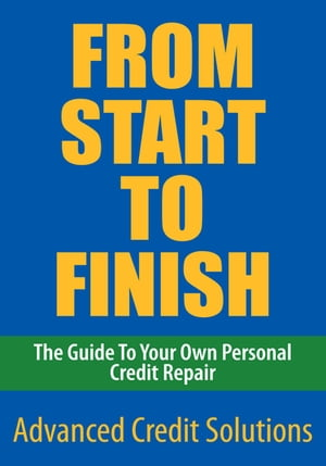From Start to Finish: The Guide to Your Own Personal Credit Repair