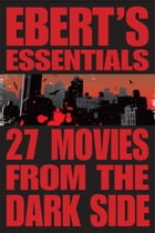 27 Movies from the Dark Side: Ebert's Essentials by Roger Ebert