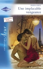 Une implacable vengeance (Harlequin Azur) by India Grey