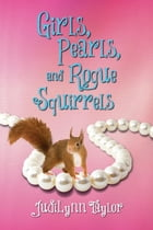 Girls, Pearls, and Rogue Squirrels by JudiLynn Taylor