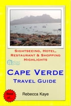 Cape Verde, Africa Travel Guide - Sightseeing, Hotel, Restaurant & Shopping Highlights (Illustrated) by Rebecca Kaye