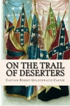 On the Trail of Deserters by Captain Robert Goldthwaite Carter