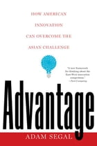 Advantage: How American Innovation Can Overcome the Asian Challenge by Adam Segal