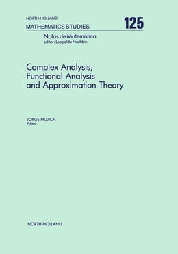 Book Complex Analysis, Functional Analysis and Approximation Theory by Mujica, J.