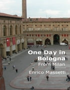 One Day in Bologna from Milan by Enrico Massetti