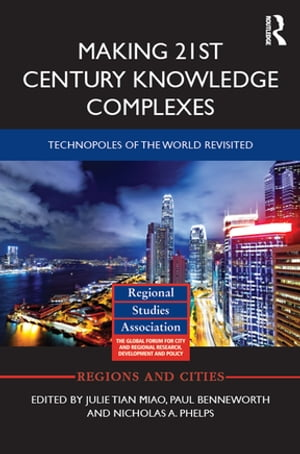 Making 21st Century Knowledge Complexes Technopoles of the world revisited