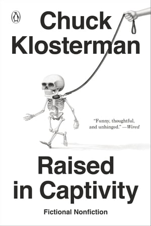 Raised in Captivity: Fictional Nonfiction by Chuck Klosterman