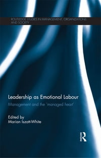 Leadership as Emotional Labour: Management and the 'Managed Heart'