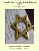 From the Heart of Israel: Jewish Tales and Types by Bernard Drachman