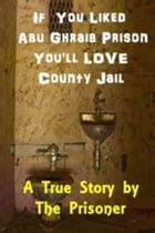 If You Liked Abu Ghraib Prison You'll Love County Jail by Ronald Simmons