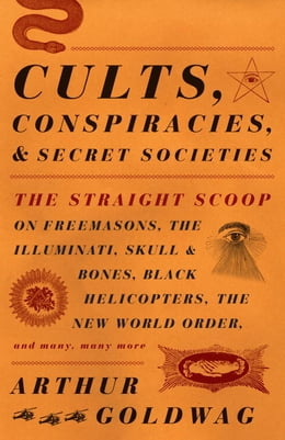 Book Cults, Conspiracies, and Secret Societies: The Straight Scoop on Freemasons, the Illmuniati, Skull… by Arthur Goldwag