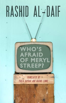 Book Who's Afraid of Meryl Streep? by Rashid al-Daif