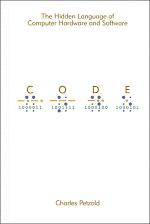 Code The Hidden Language of Computer Hardware and Software