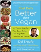 Better Than Vegan: 101 Favorite Low-Fat, Plant-Based Recipes That Helped Me Lose Over 200 Pounds by Del Sroufe