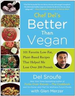 Book Better Than Vegan: 101 Favorite Low-Fat, Plant-Based Recipes That Helped Me Lose Over 200 Pounds by Del Sroufe