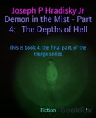 Demon in the Mist - Part 4: The Depths of Hell: This is book 4, the final part, of the merge series by Joseph P Hradisky Jr