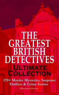 THE GREATEST BRITISH DETECTIVES - Ultimate Collection: 270+ Murder Mysteries, Suspense Thrillers…