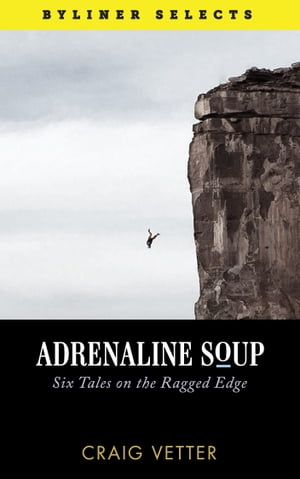 Adrenaline Soup Six Tales on the Ragged Edge
