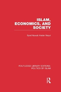 Islam, Economics, and Society (RLE Politics of Islam)