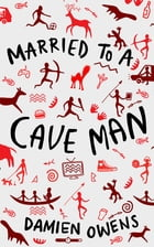 Married To A Cave Man by Damien Owens