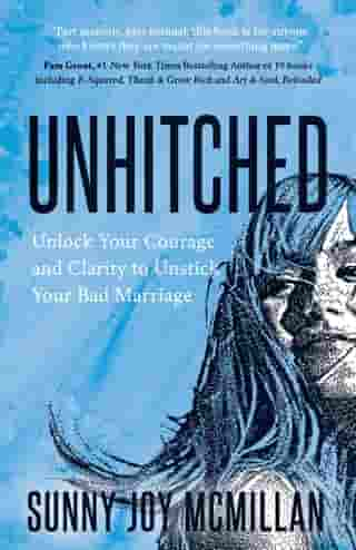 Unhitched: Unlock Your Courage and Clarity to Unstick Your Bad Marriage