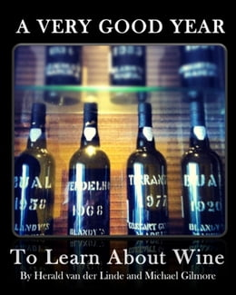 Book A Very Good Year: To Learn About Wine by Herald van der Linde