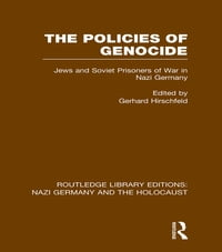 The Policies of Genocide (RLE Nazi Germany & Holocaust): Jews and Soviet Prisoners of War in Nazi…