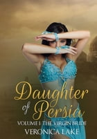 Daughter of Persia: Volume 1: The Virgin Bride by Veronica Lake