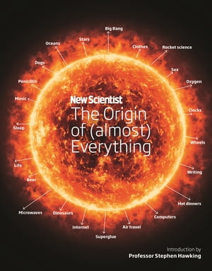 New Scientist: The Origin of (almost) Everything from the Big Bang to Belly-button Fluff