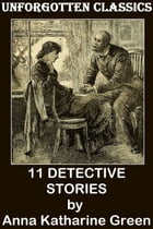11 DETECTIVE STORIES - THE DETECTIVE GRYCE MYSTERIES by Anna Katharine Green